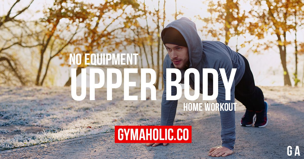 Upper Body Workout You Can Do At Home Without Equipment