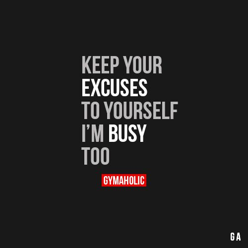 Keep Yourself Busy To Stay Happy Quotes: Keep Your Excuses To Yourself, I'm Busy Too