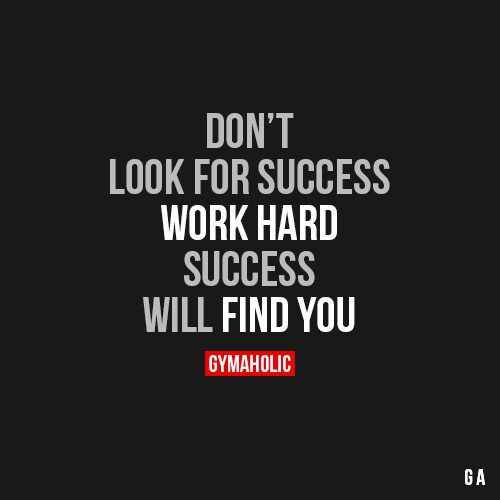 Motivational Quotes About Success: Don't Look For Success