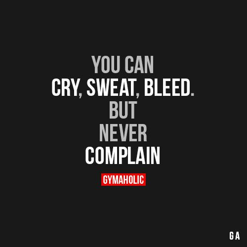 https://cdn.gymaholic.co/motivation/images/3560-you-can-cry-sweat-bleed-but-never-complain.jpg