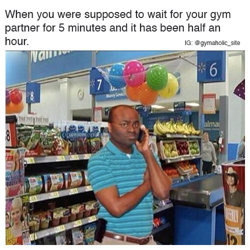 When You Were Supposed To Wait For Your Gym Partner