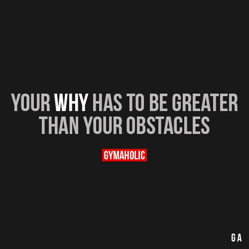 Your Why Has To Be Greater