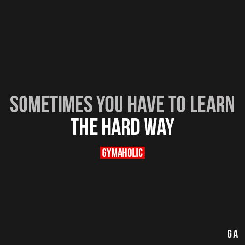 Sometimes You Have To Learn