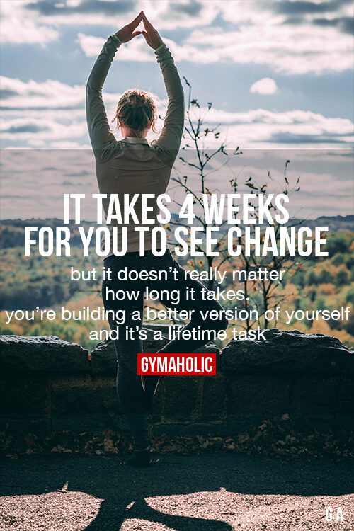 It Takes 4 Weeks For You To See Change
