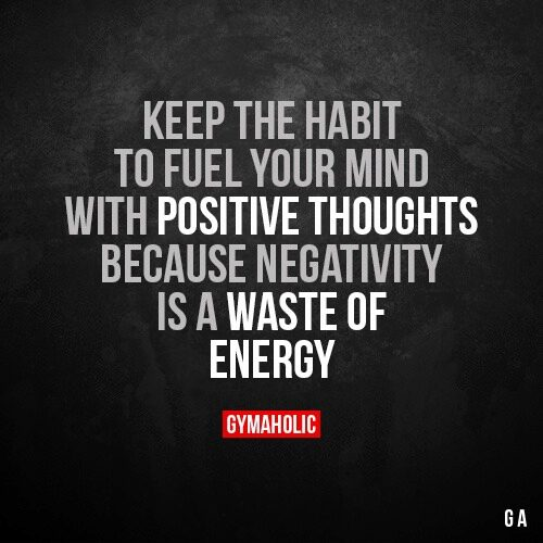 Keep the habit to fuel your mind with positive thoughts.