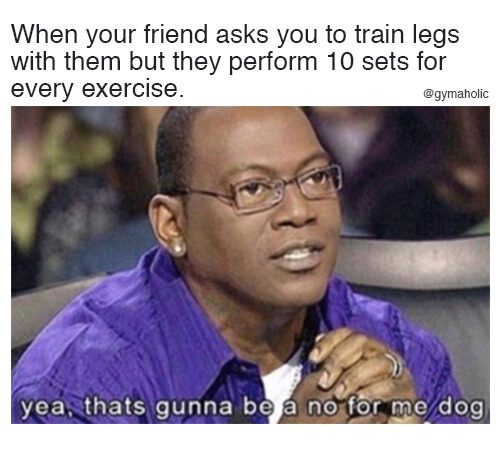 When your friend asks you to train legs with them