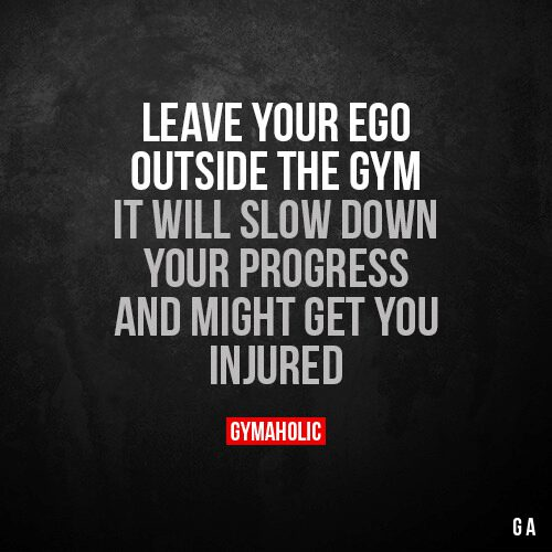 Leave your ego outside the gym
