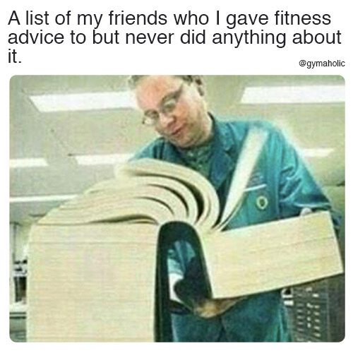 A lost of my friends who I have fitness advice to