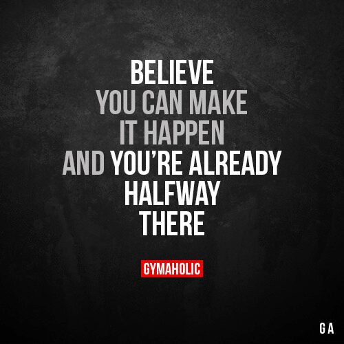 Believe you can make it happen