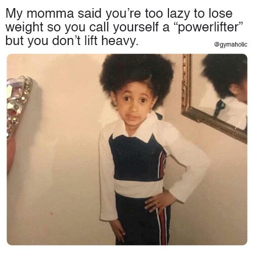 My momma said you're too lazy to lose weight