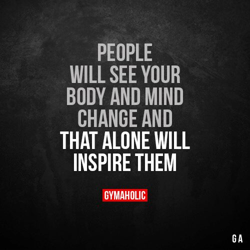 People will see your body and mind change