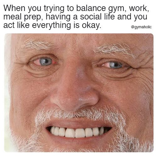 When you're trying to balance gym, work, meal prep, having a social life