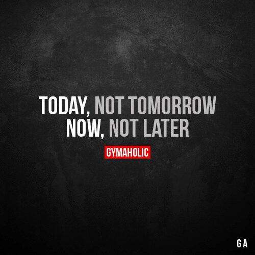 Today, not tomorrow.