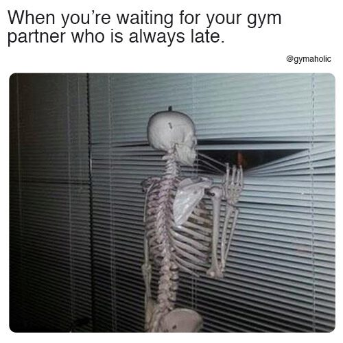 When you're waiting for you gym partner