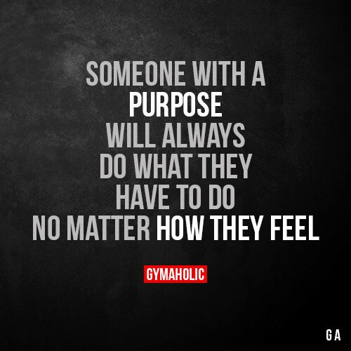 Someone with a purpose will always