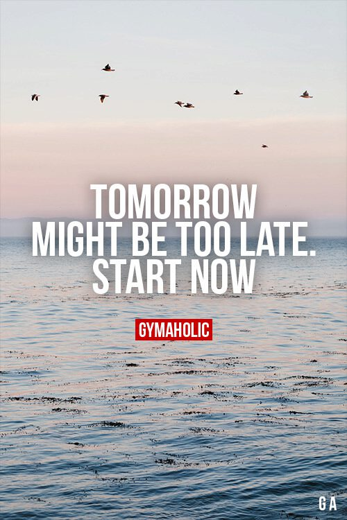 Tomorrow might be too late.