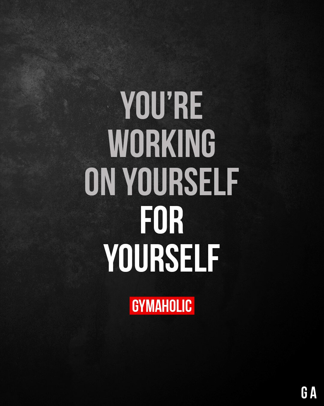 You're working on yourself