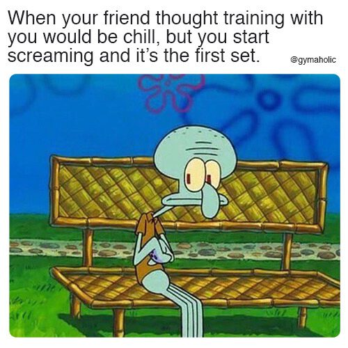 When your friend thought training with you would be chill