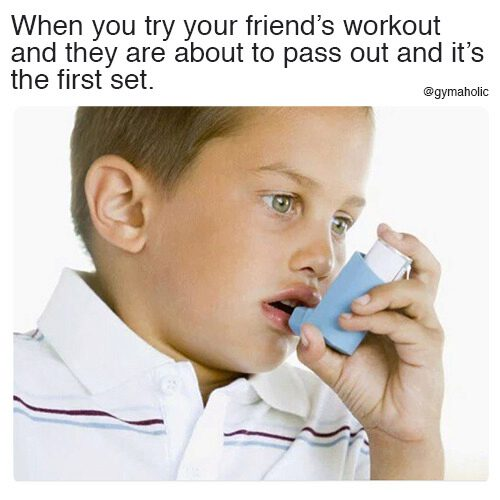 When you try your friend's workout
